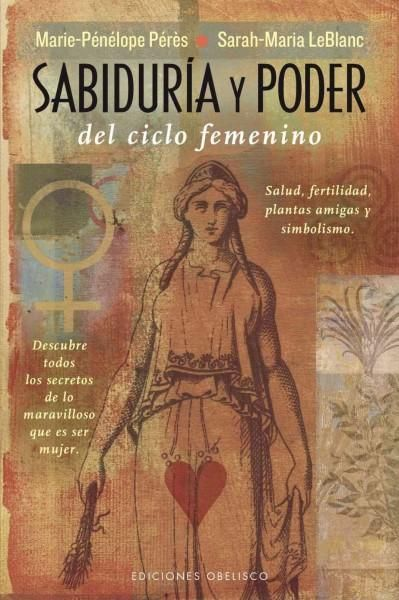 Sabiduria y poder del ciclo femenino/ Wisdom and Power of the Female Cycle: Salud, Fertilidad, Plantas Amigas Y S...