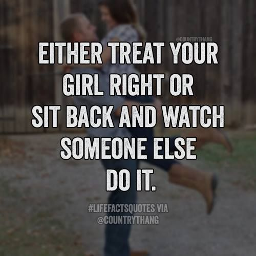 Soulmate And Love Quotes: Either treat your girl right or ...