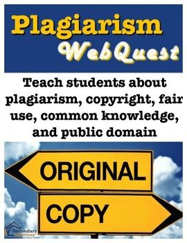 {FREE} Plagiarism WebQuest for Grades 8-12 English Language Arts, For All Subject Areas, Writing-Essays..8th, 9th, 10th, 11th, 12th, Higher Education, Homeschool... Activities, Internet Activities, Webquests This one-page Plagiarism WebQuest challenges students to search the web to find answers to questions about plagiarism, copyright, fair use, common knowledge, public domain, and more. 17 questions in all; includes answer key.