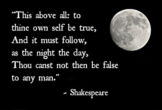 """To thine own self be true."" 