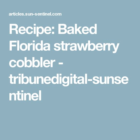Recipe: Baked Florida strawberry cobbler - tribunedigital-sunsentinel