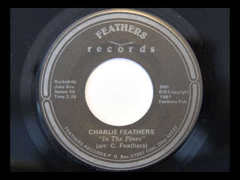 Charlie Feathers - In The Pines (Feathers 9)