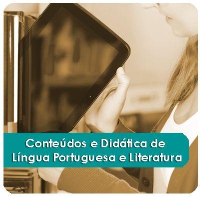 Conteúdos e Didática de Língua Portuguesa e Literatura