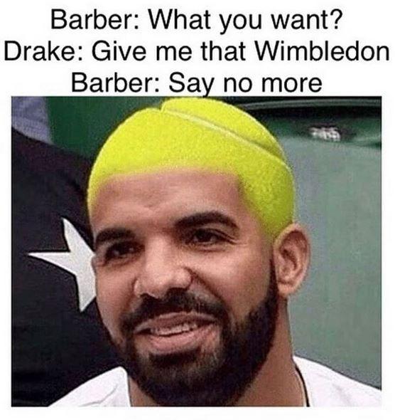 Wimbledon Drake Tennis Tennismemes Haircut Barber Memes Barber Memes Haircut Quotes Funny Epic Fails Funny