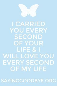 I carried you every second of your life. And I will love you every second of mine. ❤