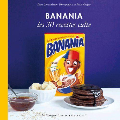 Banania Les 30 Recettes Culte  Ilona Chovancova