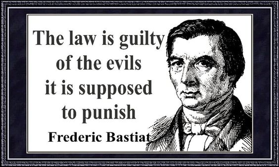 The law is guilty of the evils it is supposed to punish. - Frederic Bastiat:
