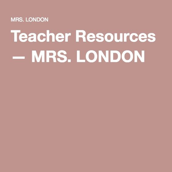 Teacher Resources — MRS. LONDON