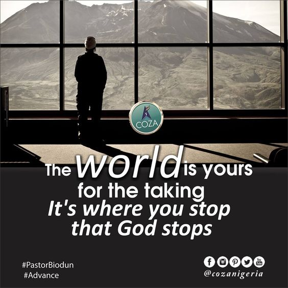 The world is yours for the taking. It's where you stop that God stops. Expand your mind! #PastorBiodun #Advance #AllThingsNew