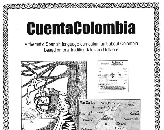 """A Thematic Spanish language curriculum unit about Colombia based on oral tradition tales and folklore"""
