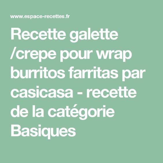 Recette galette /crepe pour wrap burritos farritas par casicasa - recette de la catégorie Basiques