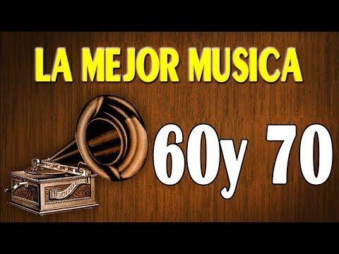 Grandes Canciones Exitos De Los 60 Y 70 Las Mejores Canciones De