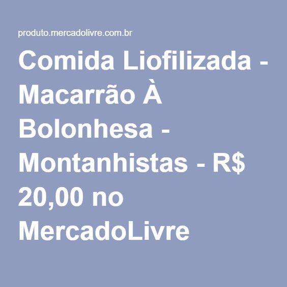 Comida Liofilizada - Macarrão À Bolonhesa - Montanhistas - R$ 20,00 no MercadoLivre