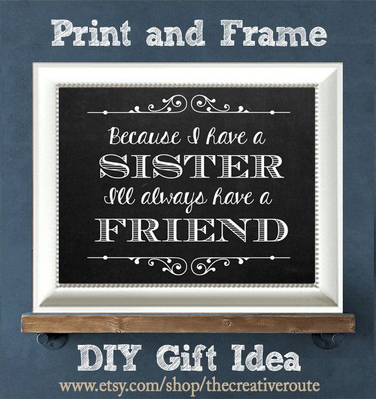 "Sister Quote Printable Because I have a SISTER I'll always have a FRIEND "" This is an Instant Download for a simple DIY Print and Frame Gift.   #sisters-quote #sister-gift-idea #sister-sign"