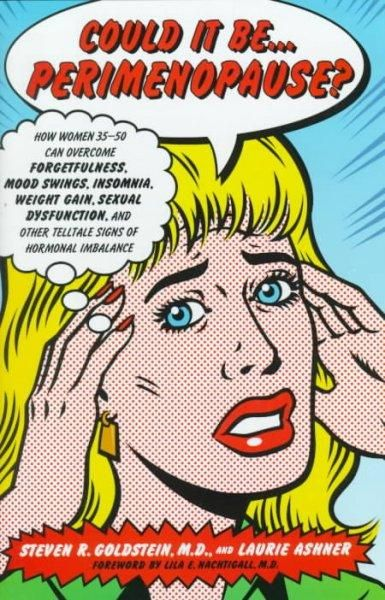 Could It Be Perimenopause: How Women 35-50 Can Relieve Mood Swings, Hot Flashes, Sleeplessness, Weight Gain, Sexu...