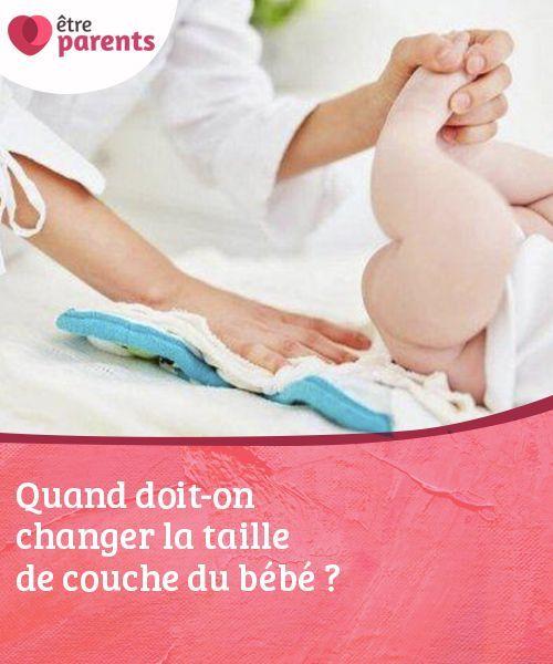 Quand Doit On Changer La Taille De Couche Du Bebe Etre Parents Bebe Conseils Bebe Sante Des Bebes