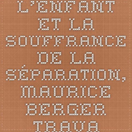 L'enfant et la souffrance de la séparation, Maurice Berger - travail2groupe