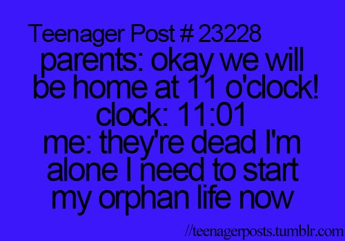 """♡ Me every time. Like every single time my parents say they'll be home at a certain time, and then their NOT and they don't answer their phones and you start freaking out like crazy and then when they FINALLY do come home and your all like """"I'M SO GLAD YOUR STILL ALIVE!"""" and you just get weird looks from both of them...and yeah. ♡"""
