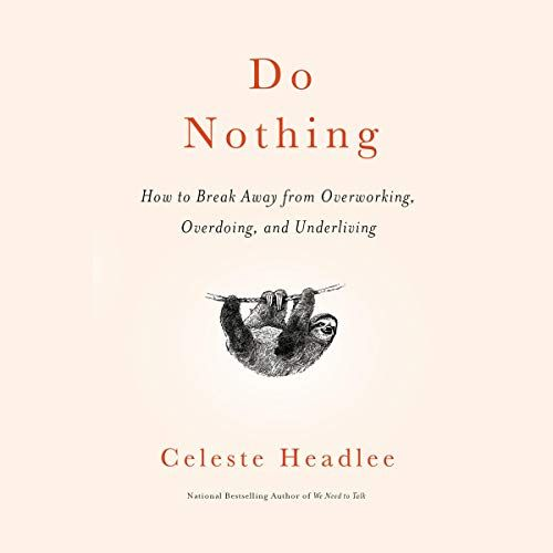 Do Nothing How To Break Away From Overworking Overdoing And Underliving Random House Audio In 2020 Penguin Random House Management Books Writing A Book