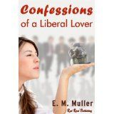 Confessions of a Liberal Lover (Kindle Edition)By E.M. Muller
