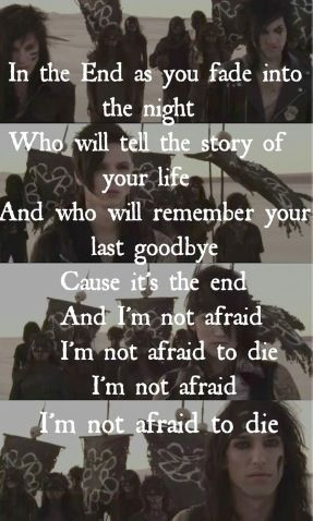 In The End… Black Veil Brides so getting this tattooed on me