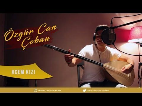 Ozgur Can Coban Acem Kizi Muzik Youtube Kizlar