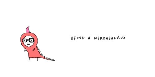 Being a nerdasaurus
