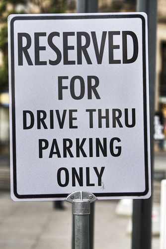 Reserved for Drive Thru Parking Only by Chris Radley, via Flickr