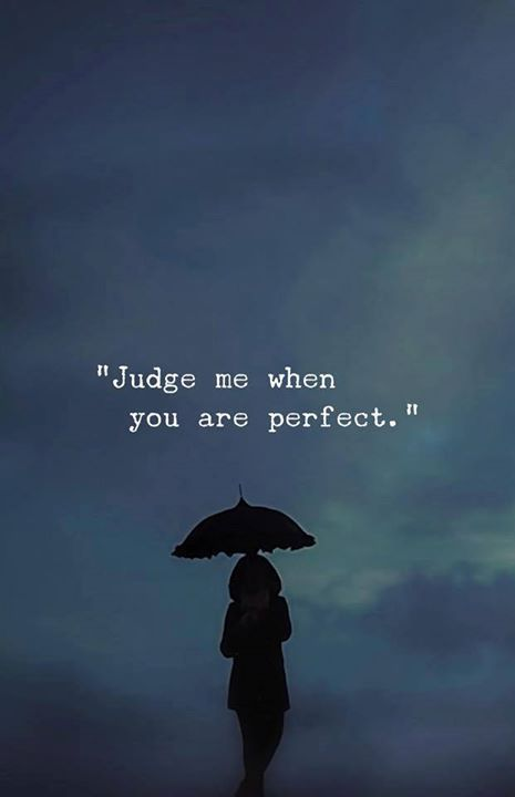 Judge Me When You Are Perfect Words Quotes Life Quotes Reality Quotes