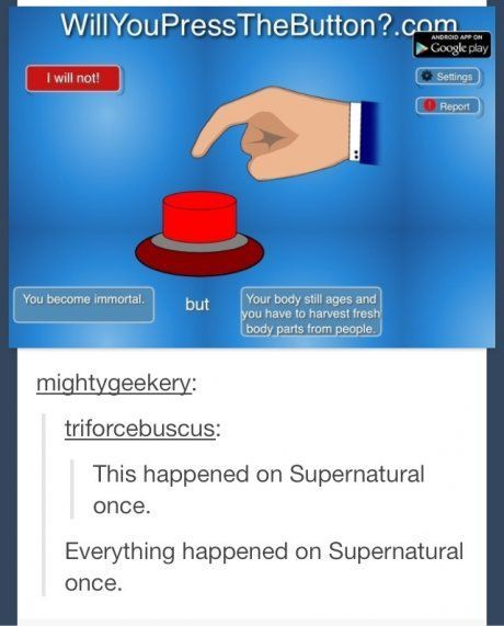 EVERYTHING happened on Supernatural once haha<--- Well... You're not wrong. (Besides Destiel ever becoming canon.) <_WAS THAT NECESSARY!?!?