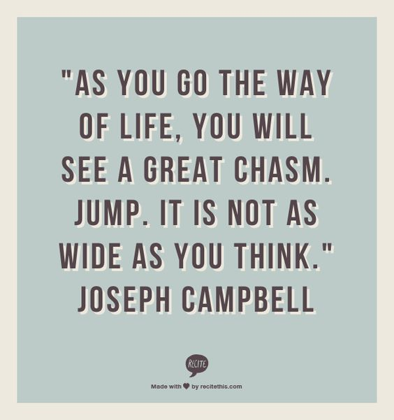 """Joseph Campbell Quotes On Love: """"As You Go The Way Of Life, You Will See A Great Chasm"""