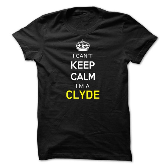 I Cant ༼ ộ_ộ ༽ Keep Calm Im A CLYDEHi CLYDE, you should not keep calm as you are a CLYDE, for obvious reasons. Get your T-shirt today and let the world know it.CLYDE, name CLYDE, CLYDE thing, a CLYDE