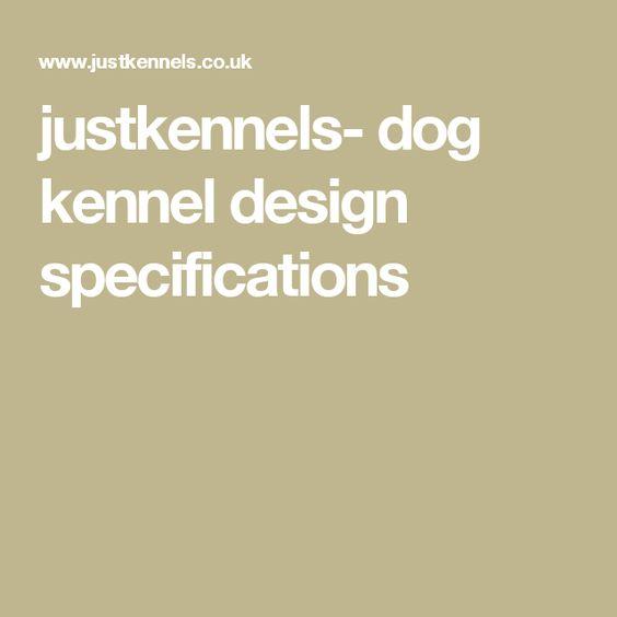 justkennels- dog kennel design specifications