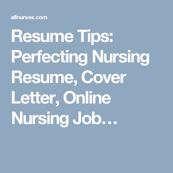 Resume Tips Perfecting Nursing Resume, Cover Letter, Online - resume for nursing job