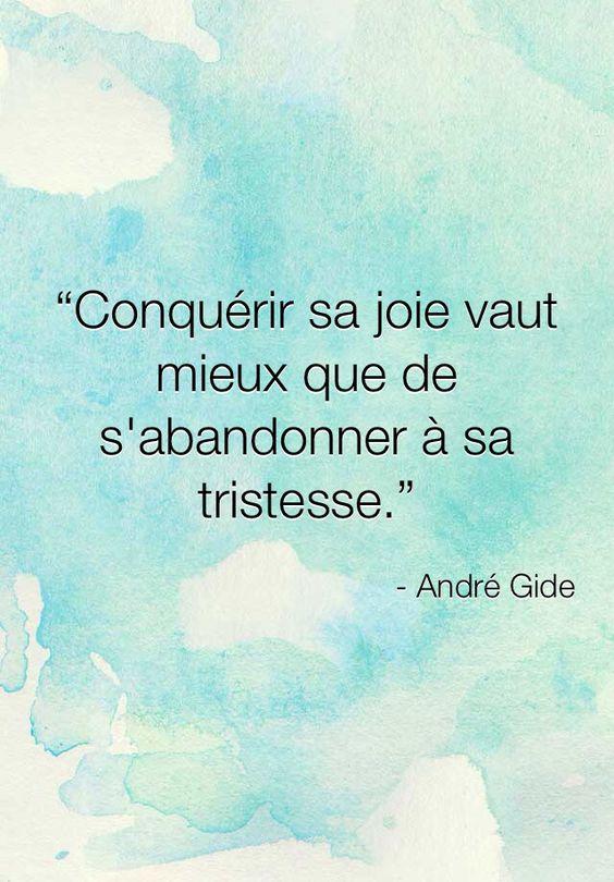 """""""Conquérir sa joie vaut mieux que de s'abandonner à sa tristesse"""" André Gide [Citations et bonheur]:"""