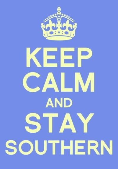 """""""Keep calm and stay Southern."""" - Unknown. You can't deny your roots! #quotes"""
