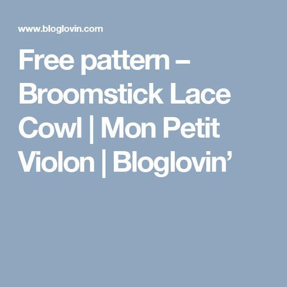 Free pattern – Broomstick Lace Cowl | Mon Petit Violon | Bloglovin'