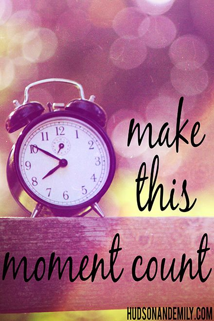 make the moments count