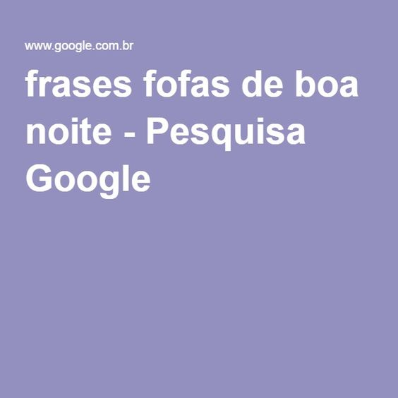 frases fofas de boa noite - Pesquisa Google