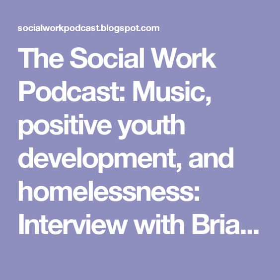 The Social Work Podcast: Music, positive youth development, and homelessness: Interview with Brian Kelly, Ph.D.