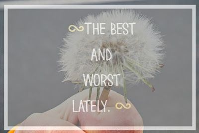 The Best & Worst Lately. - Ups & Downs, Smiles & Frowns