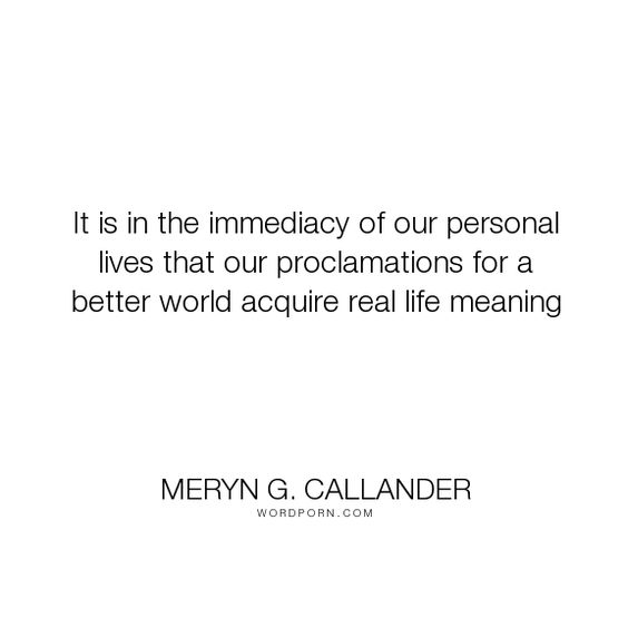 """Meryn G. Callander - """"It is in the immediacy of our personal lives that our proclamations for a better..."""". relationships, infidelity, cheating, affair, partner, unfaithful"""