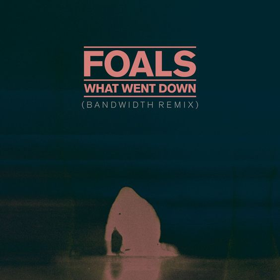 Saved on Spotify: What Went Down - Bandwidth Remix by Foals Justin Chancellor Scott Kirkland