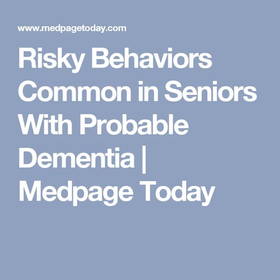 Risky Behaviors Common in Seniors With Probable Dementia | Medpage Today