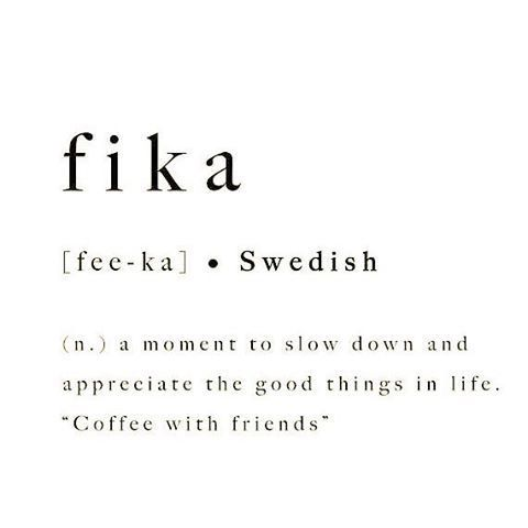 Fika A Moment To Slow Down And Appreciate The Good Things In Life Coffee With Friends Small Quotes Weird Words Pretty Words