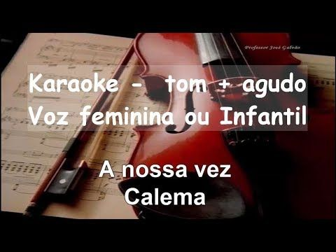 A Nossa Vez Calema Karaoke Educacao Musical Jose Galvao Educacao