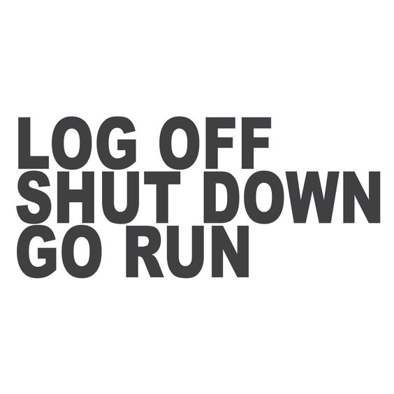 Log off, shut down, go run - As a technology teacher, I need to practice this more often. It's good for my mind to take a tech break.: