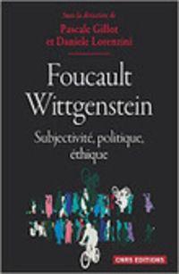 Pascale Gillot et Danièle Lorenzini (dirs.) : Foucault, Wittgenstein. Subjectivité, politique, éthique