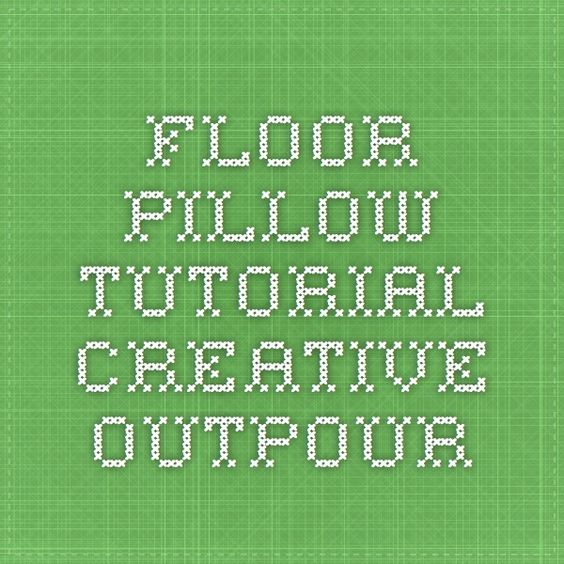 Floor Pillow Tutorial - Creative Outpour