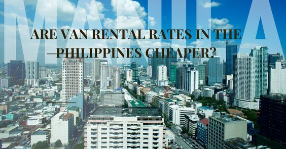 ARE VAN RENTAL RATES IN THE PHILIPPINES CHEAPER?